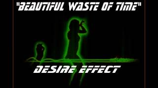 """BEAUTIFUL WASTE OF TIME"" by DESIRE EFFECT (garage/house) demo"