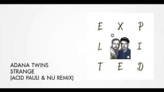 Adana Twins Strange Acid Pauli Nu Remix Exploited
