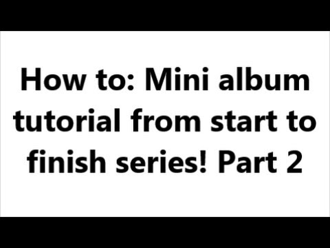 how to make a mini album from start to finish