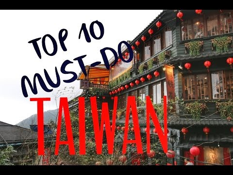TOP 10 MUST-DO IN TAIWAN