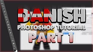 Danish Photoshop Tutorial | Part 1 (Beginner Tutorial)