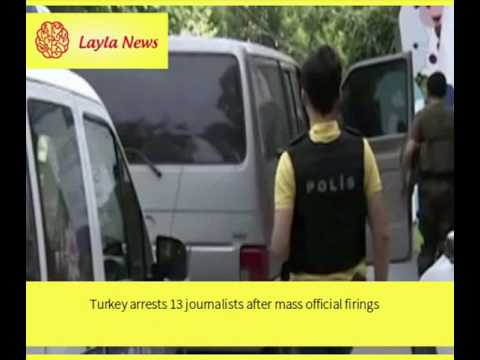 Turkey arrests 13 journalists after mass official firings |  By : CNN
