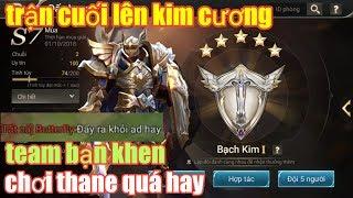 Liên Quân Mobile _ Trận Cuối Lên Kim Cương Sẽ Ra Sao ? Cực Vui Khi Team Bạn Khen Thane Chơi Quá Hay