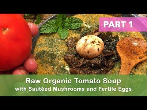 Raw Organic Tomato Soup with Sautéed Mushrooms and Fertile Eggs Part 1 | Dr. Robert Cassar