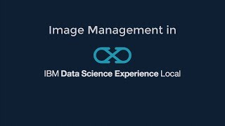 Video thumbnail for Image Management in IBM Data Science Experience Local