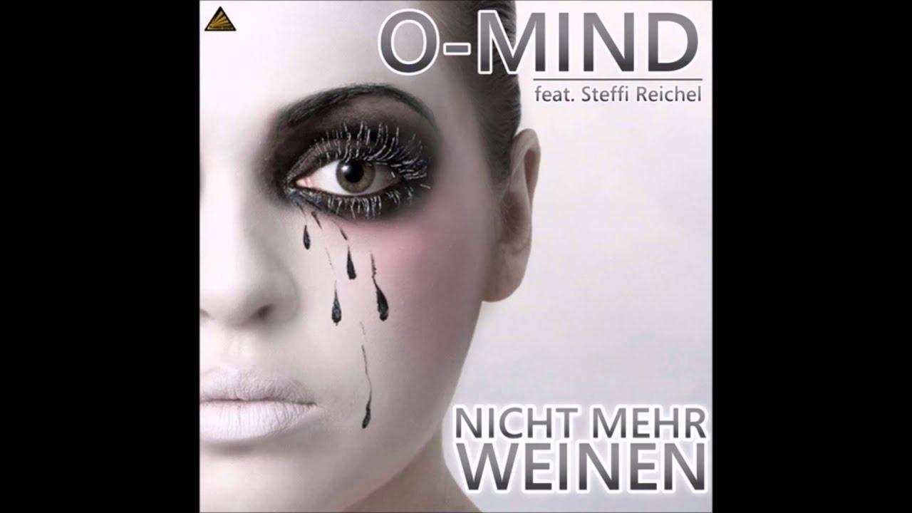O Mind feat Steffi Reichel Nicht Mehr Weinen - YouTube