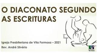 O Diaconato Segundo as Escrituras - Preparação para Eleição de Oficiais