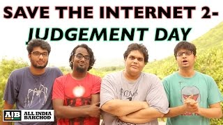 AIB : Save The Internet 2 - Judgement Day | AIB | ALL INDIA BAKCHOD