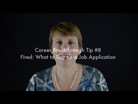 Career Tip #8: Fired - What to Say on a Job Application