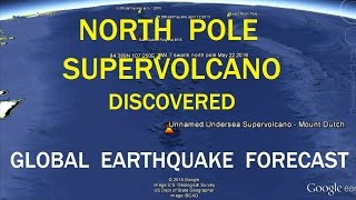 5/24/2016 -- Global Earthquake Forecast + Supervolcano Discovered at North Pole