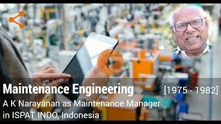 Career in Maintenance Engineering by A K Narayanan (Maintenance Manager in ISPAT INDO, Indonesia)