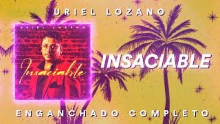 Uriel Lozano - Insaciable (ENGANCHADO CD COMPLETO)