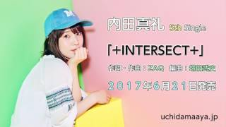 2017年6月21日発売 内田真礼 5th single 「+INTERSECT+」試聴Ver...