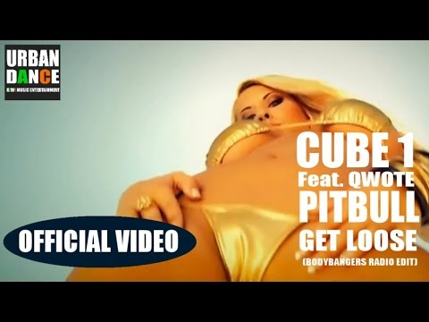 Cube 1 feat Pitbull and Qwote - Get Loose (OFFICIAL VIDEO) (Bodybangers Radio Edit)
