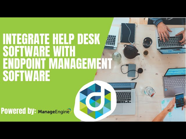 Integrate help desk software with endpoint management software