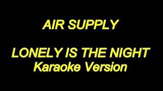 Air Supply - Lonely Is The Night (Karaoke Lyrics) NEW!!