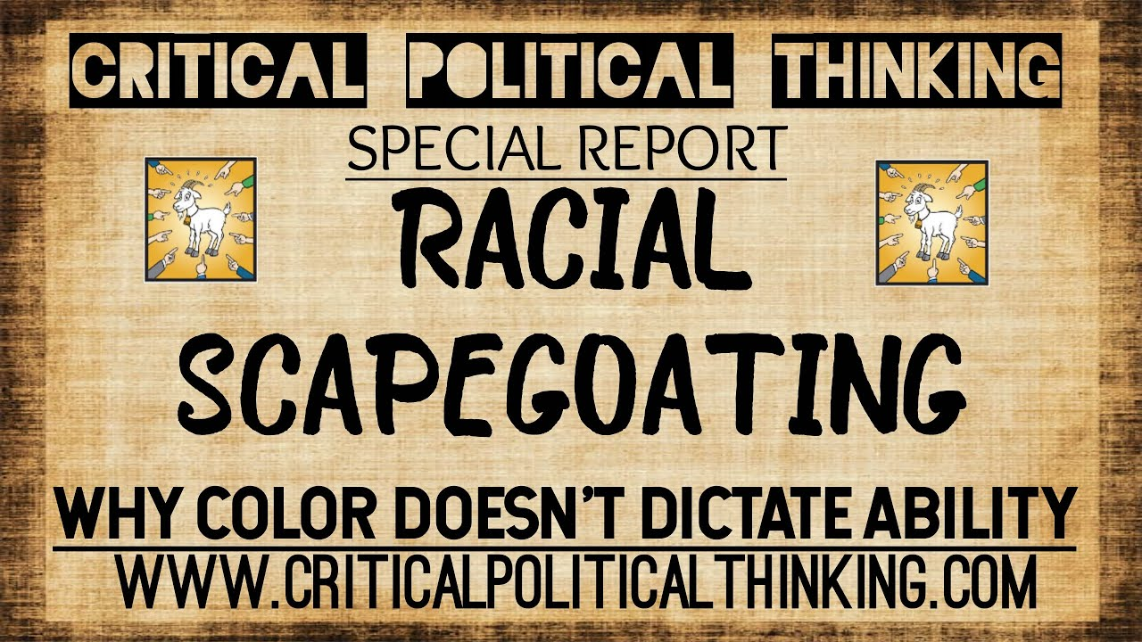 RACIAL SCAPEGOATING - What Is It, & Why Do Democrats Depend On It? CRT, Voting ID, MEDIA LIES, Etc!