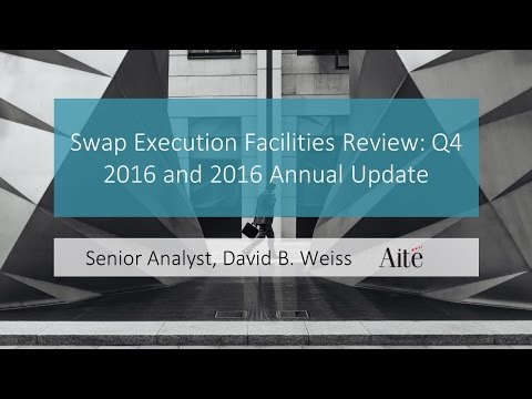 Swap Execution Facilities Review: Q4 2016 and 2016 Annual Update - Webcast