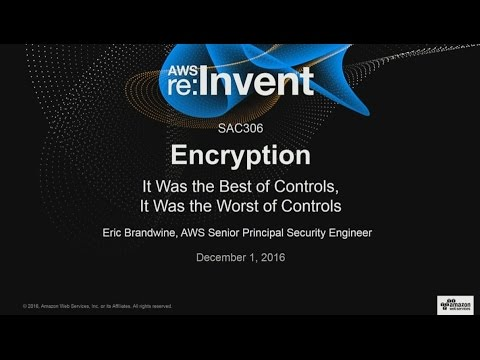 AWS re:Invent 2016: Encryption: It Was the Best of Controls, It Was the Worst of Controls (SAC306)
