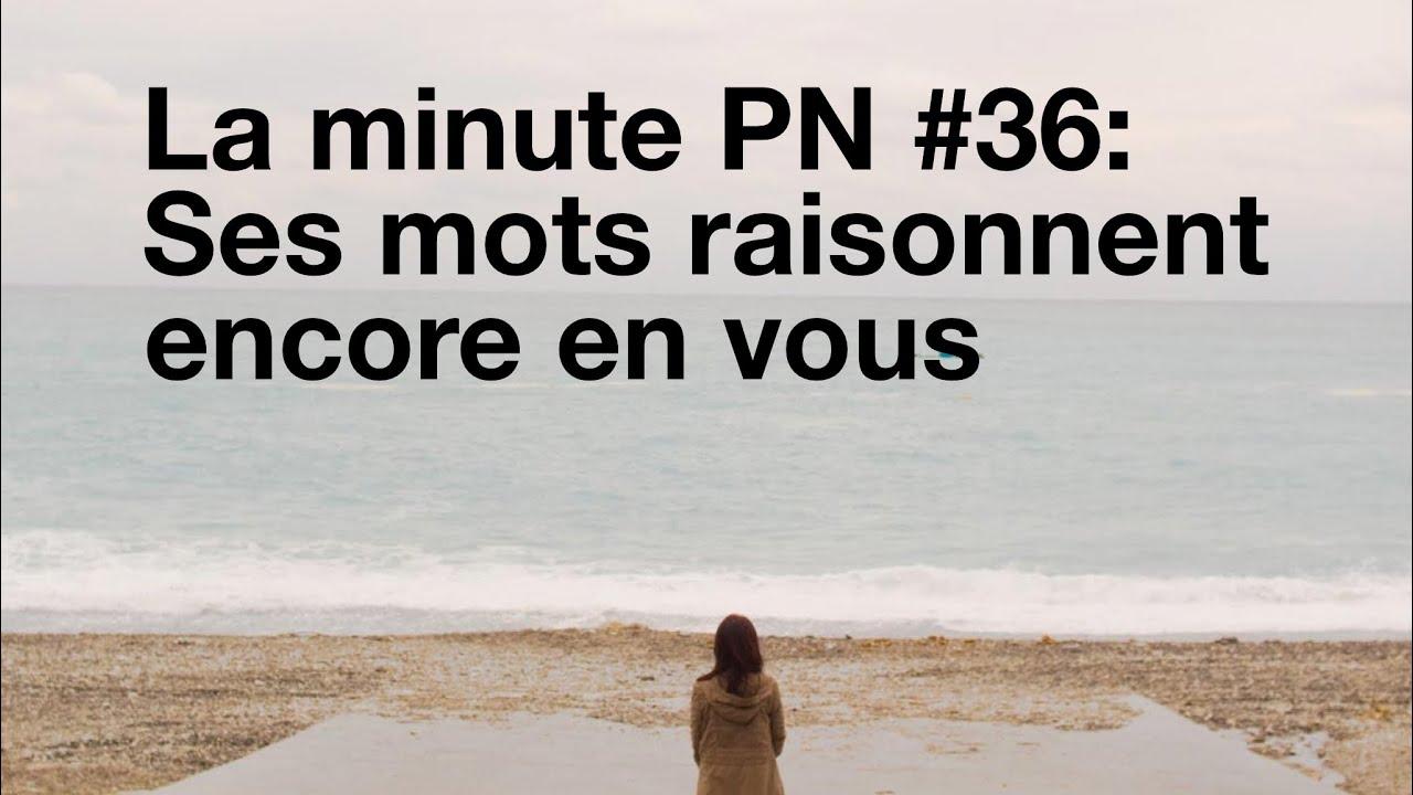 La minute PN #36 : Ses mots raisonnent encore en vous...