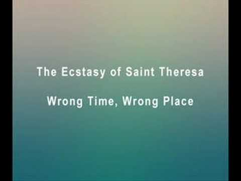 Wrong Time, Wrong Place - The Ecstasy Of Saint Theresa