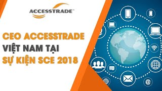 CEO ACCESSTRADE Vietnam tại sự kiện SCE 2018 | AFFILIATE MARKETING