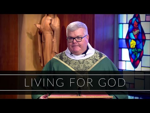Living For God | Homily: Father Vincent Daily