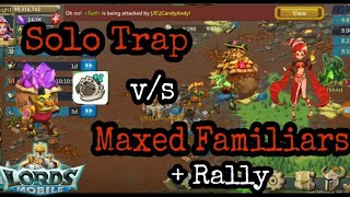 Solo Trap v/s Maxed Familiars Solo + Rally Attacks - Lords Mobile | Solo Trap Taking Rallies ☺☺
