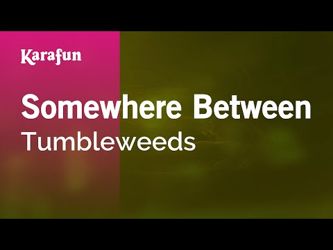 Karaoke Somewhere Between - Tumbleweeds *