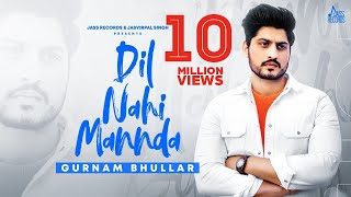 Dil Nahi Mannda | (Full HD) | Gurnam Bhullar | Latest Punjabi Songs 2020 | Jass Records