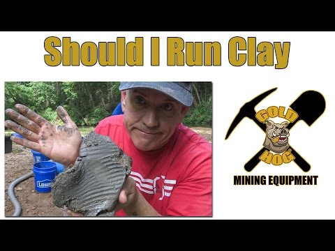 Should You Run Clay?  - Gold Prospecting