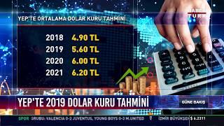 YEP'te 2019 dolar kuru tahmini