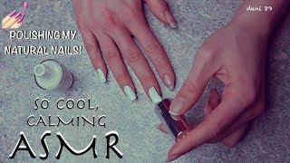 😴 Calming ASMR 👉🏻 Nail Care (new manicure!) 💅🏻 Polishing my Natural Nails 💅 [so cool Stereo Sounds]