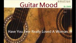 Download Guitar Mood - Have You Ever Really Loved A Woman MP3 song and Music Video