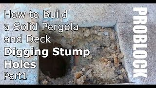 How To Build A Solid Pergola And Deck - Digging Stump Holes - Part 1 Of 2