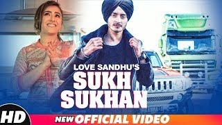 Love Sandhu | Sukh Sukhan (Official Video) | Desi Routz | Aman Khanna | Latest Punjabi Songs 2018