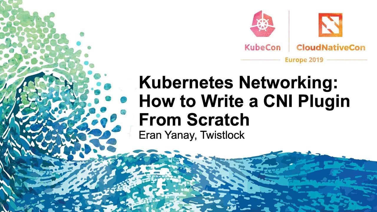 Kubernetes Networking: How to Write a CNI Plugin From Scratch - Eran Yanay,  Twistlock