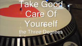Take Good Care Of Yourself The Three Degrees
