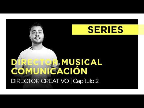 Director Musical - Comunicación. Cap.  2 | DIRECTOR CREATIVO
