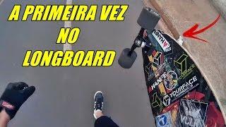 A PRIMEIRA VEZ NO LONGBOARD !