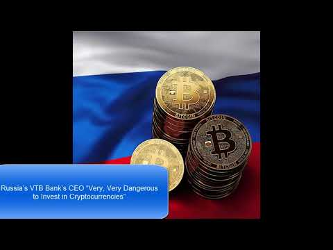 "Russia's VTB Bank's CEO ""Very, Very Dangerous to Invest in Cryptocurrencies"""