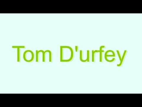 How to Pronounce Tom D'urfey