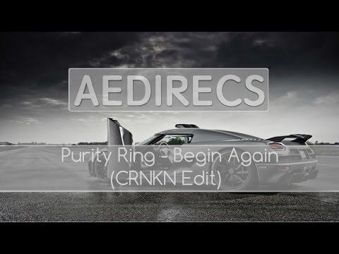 Purity Ring - Begin Again (CRNKN Edit)