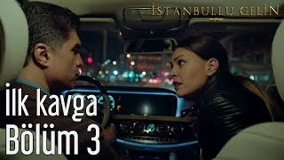 Download lagu İstanbullu Gelin 3. Bölüm - İlk Kavga