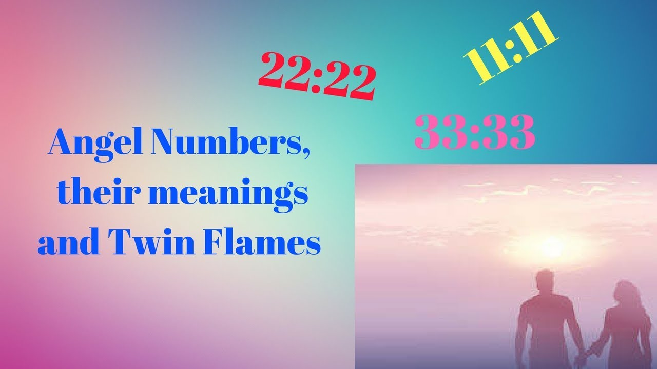 Angel Numbers, their meanings and Twin Flames