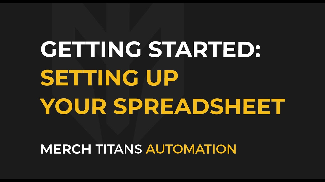 MTA: Getting Started  - Setting Up Your Spreadsheet for Merch Titans Automation