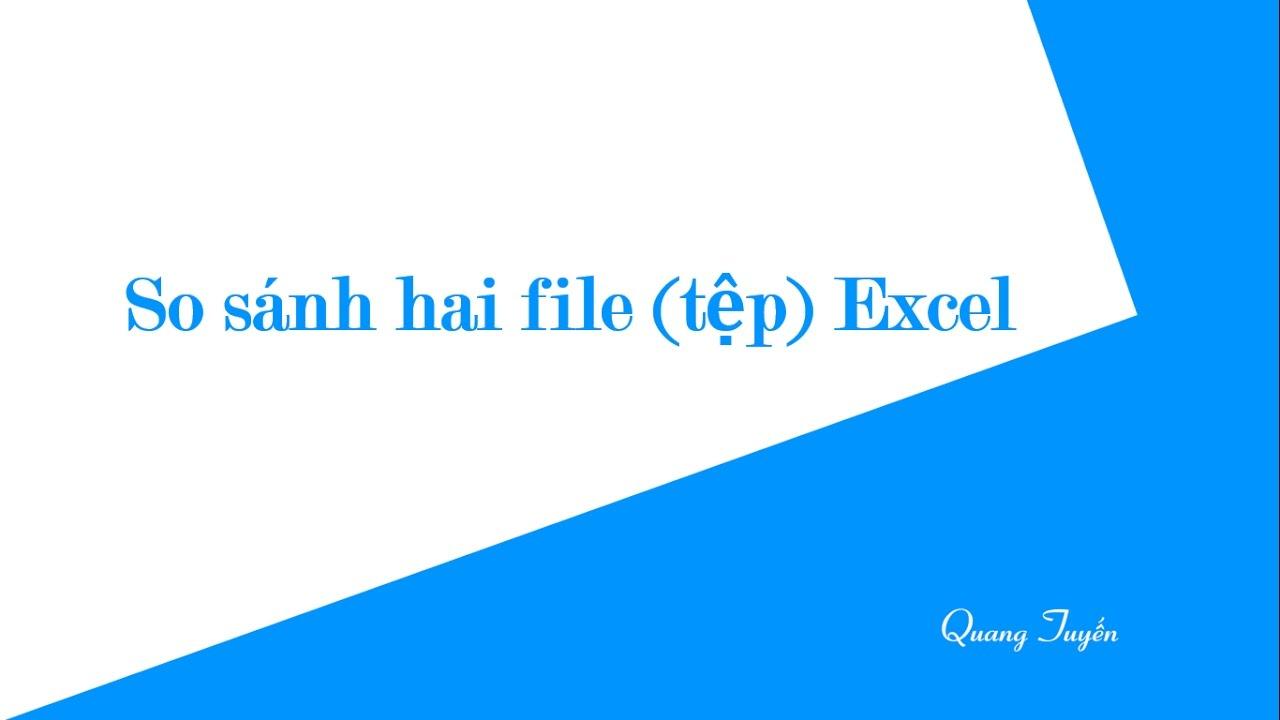 Hướng dẫn so sánh nội dung hai tệp tin Excel