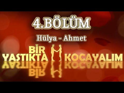 Bir Yastıkta Kocayalım 4.Bölüm - Hülya & Ahmet