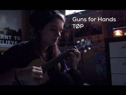 Guns For Hands (written by Twenty One Pilots)