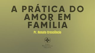 Palavra Viva | A prática do amor em família | Pr. Renato Crescencio